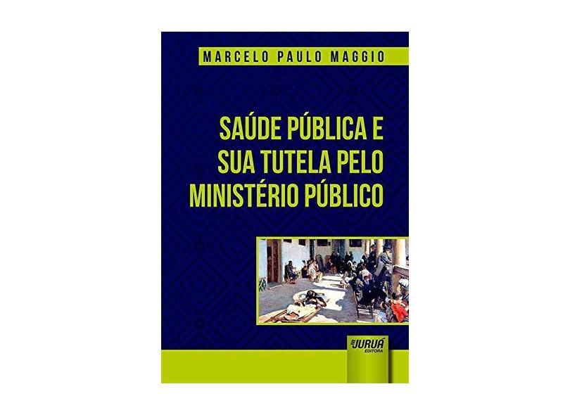 Saúde Pública e Sua Tutela Pelo Ministério Público - Marcelo Paulo Maggio - 9788536282213