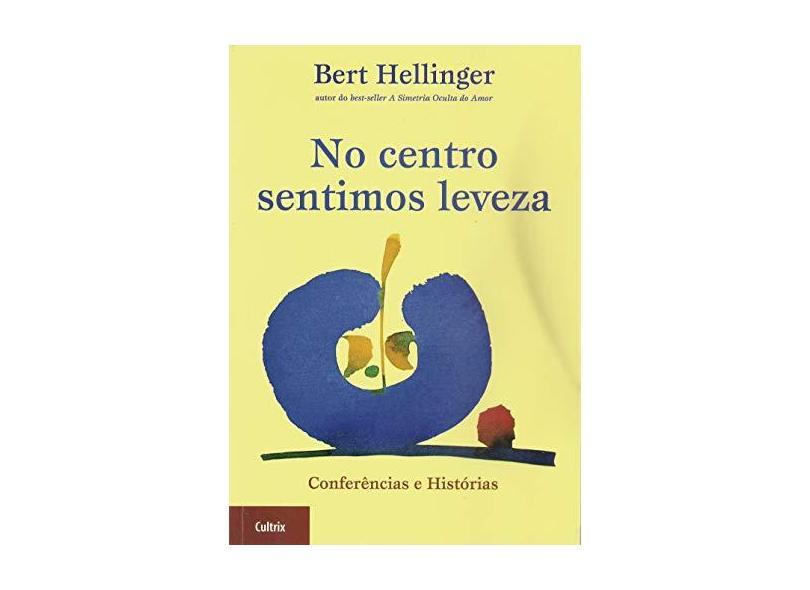 No Centro Sentimos Leveza - Hellinger, Bert - 9788531608483