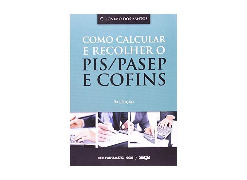 Como Calcular e Recolher o PIS, PASEP e COFINS - Cleonimo Dos Santos - 9788537919132