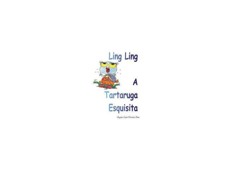 Ling Ling a Tartaruga Esquisita - Angélica Izabel Machado Pinto - 9788591721351