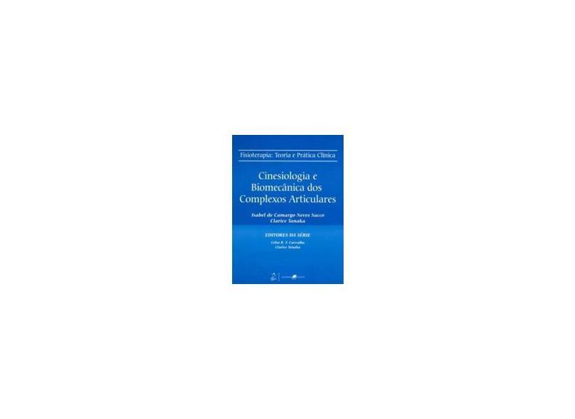 Cinesiologia e Biomecânica dos Complexos Articulares - Teoria e Prática - Isabel De Camargo Neves Sacco - 9788527714051