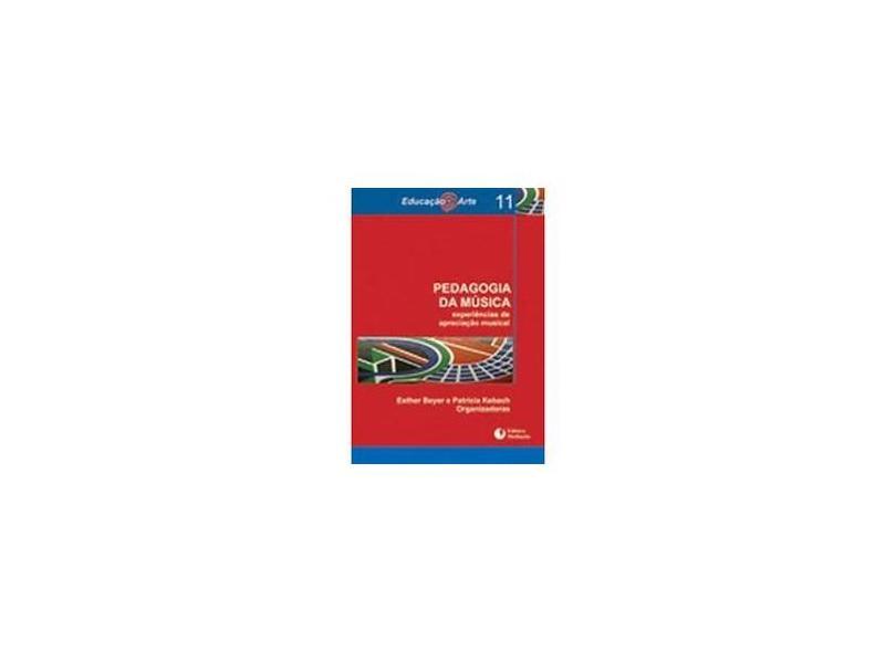 Pedagogia da Música - Experiência de Apreciação Musical - Col. Educação e Arte Vol. 11 - Beyer, Esther; Kebach, Patrícia - 9788577060368