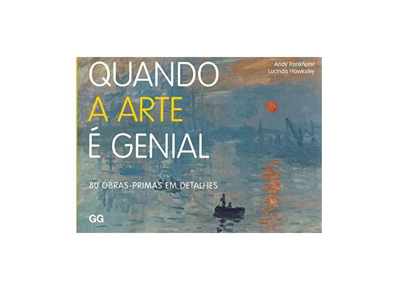 Quando A Arte É Genial - 80 Obras-Primas Em Detalhes - Hawksley, Lucinda; Pankhurst, Andy - 9788565985956