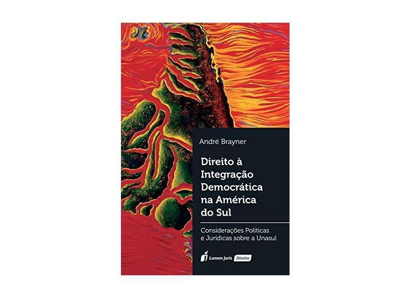 Direito à Integração Democrática na América do Sul. 2018 - André Brayner - 9788551909744