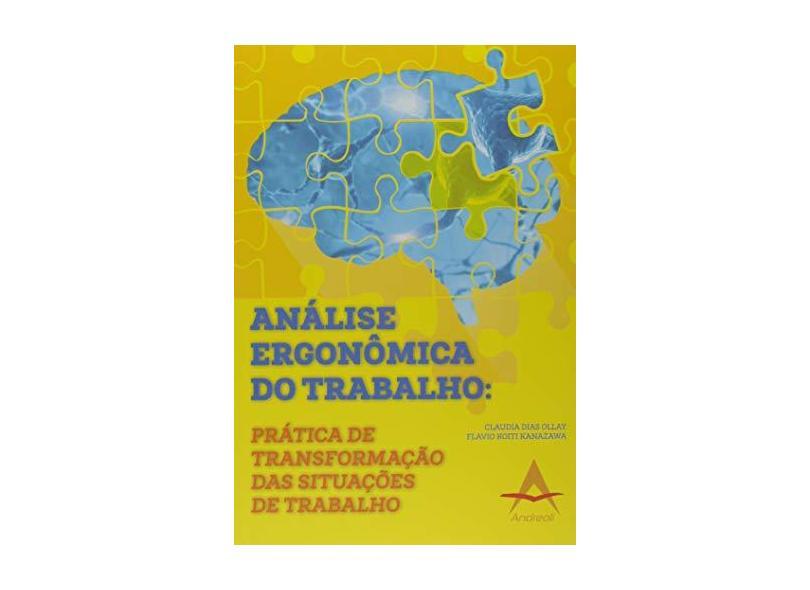 Análise Ergonômica do Trabalho: Prática de Transformação das Situações de Trabalho - Claudia Dias Ollay - 9788560416578