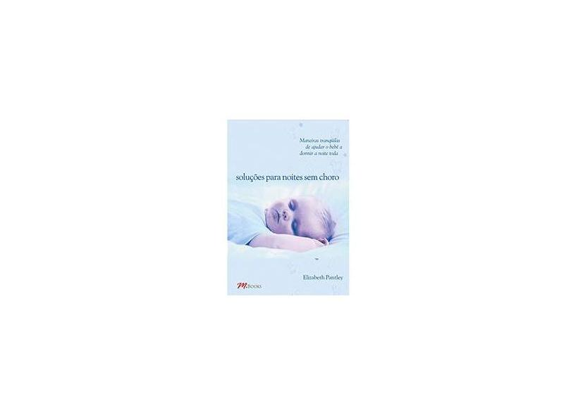 Soluções para Noites Sem Choro - Para Crianças de 1a 6 Anos - Pantley, Elizabeth - 9788576800750
