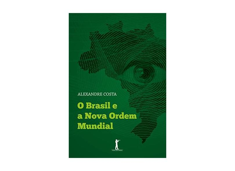 O Brasil e a Nova Ordem Mundial - Alexandre Costa - 9788595070479