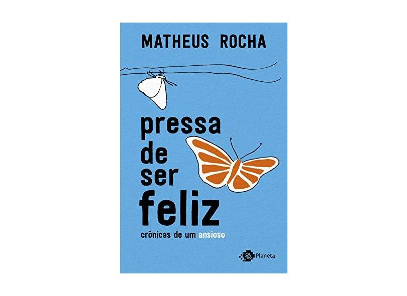 Pressa De Ser Feliz - Crônicas De Um Ansioso - Rocha ,matheus - 9788542212228