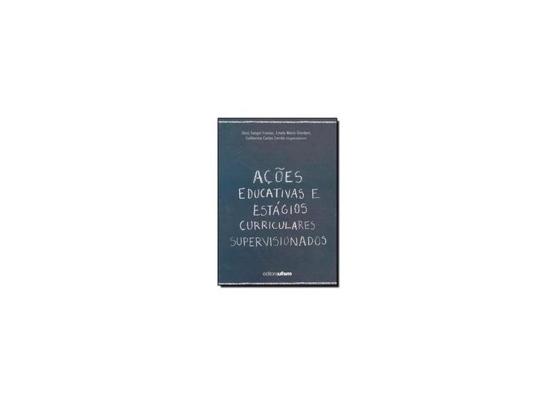 Ações Educativas e Estágios Curriculares Supervisionados - Deisi Sangoi Freitas - 9788573910797