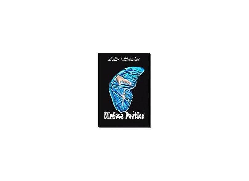 Ninfose Poética - Adler Sanches - 9788556972576