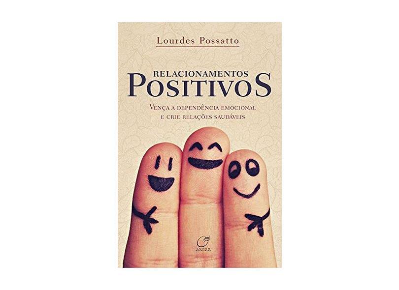 Relacionamentos Positivos - Vença A Dependência Emocional e Crie Relações Saudáveis - Possatto, Lourdes - 9788578131418