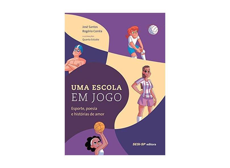 Uma Escola em Jogo. Esporte, Poesia e Histórias de Amor - José Santos - 9788550400402