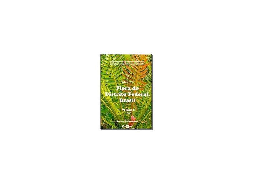 Flora do Distrito Federal, Brasil - Volume 6 - Taciana Barbosa Cavalcanti - 9788587697493