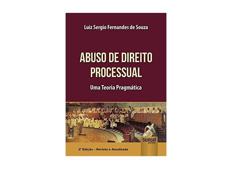 Abuso de Direito Processual - Uma Teoria Pragmática - Luiz Sergio Fernandes De Souza - 9788536287249