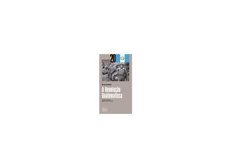 A Revolução Guatemalteca - Col. Revoluções do Século 20 - Grandin, Greg - 9788571395756