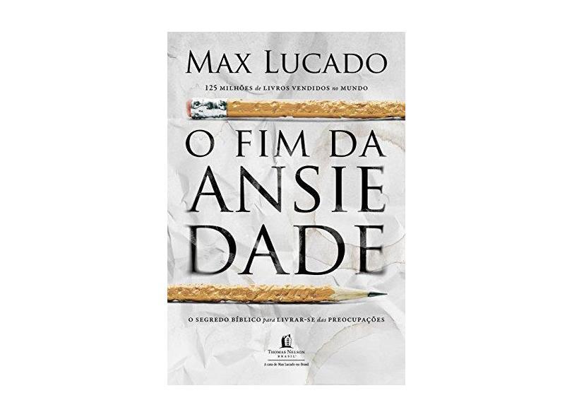 O Fim da Ansiedade - Lucado, Max - 9788578602369