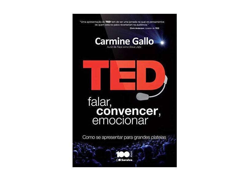 Ted - Falar, Convencer, Emocionar - Como Se Apresentar Para Grandes Plateias - Gallo, Carmine - 9788502230408