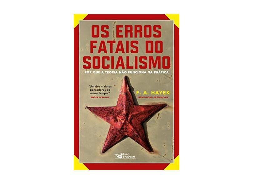 Os Erros Fatais Do Socialismo - Porque A Teoria Não Funciona Na Prática - Hayek, F. A. - 9788562409974