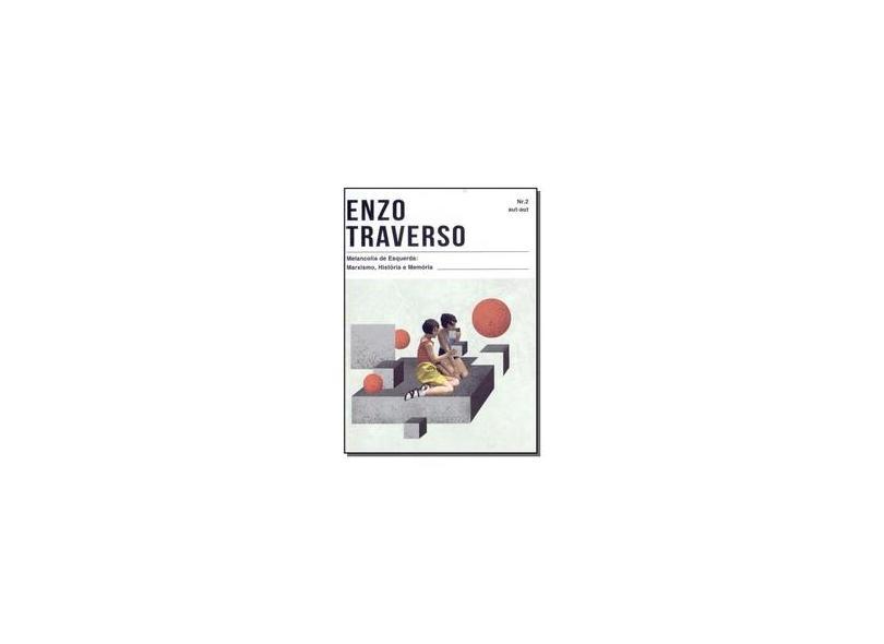 Melancolia De Esquerda. Marxismo, História E Memória - Enzo Traverso - 9788592649418