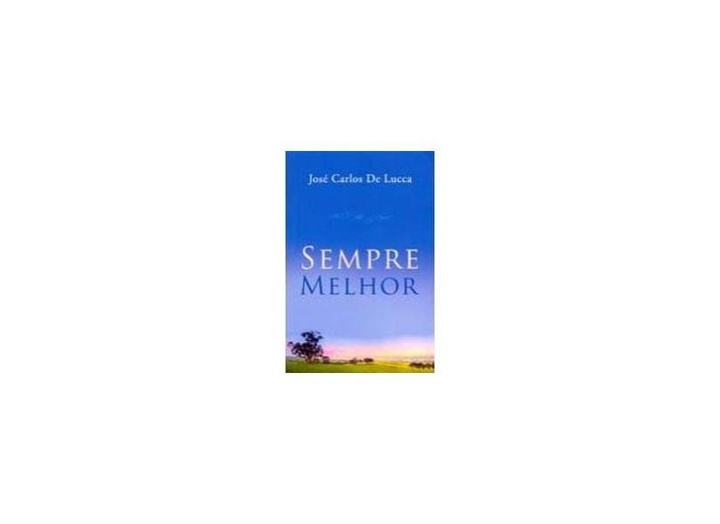 Sempre Melhor - Lucca, José Carlos De; Lucca, José Carlos De - 9788563808264