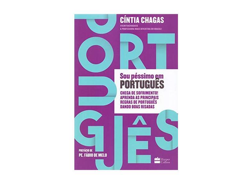 Sou Péssimo em Português. Chega de Sofrimento! Aprenda as Principais Regras de Português Dando Boas Risadas - Cíntia Chagas - 9788595083110