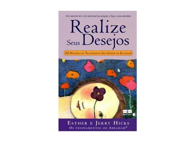 Realize Seus Desejos - 365 Maneiras de Trasngormar Seus Sonhos Em Realidade - Hicks, Esther; Hicks, Jarry - 9788576843542