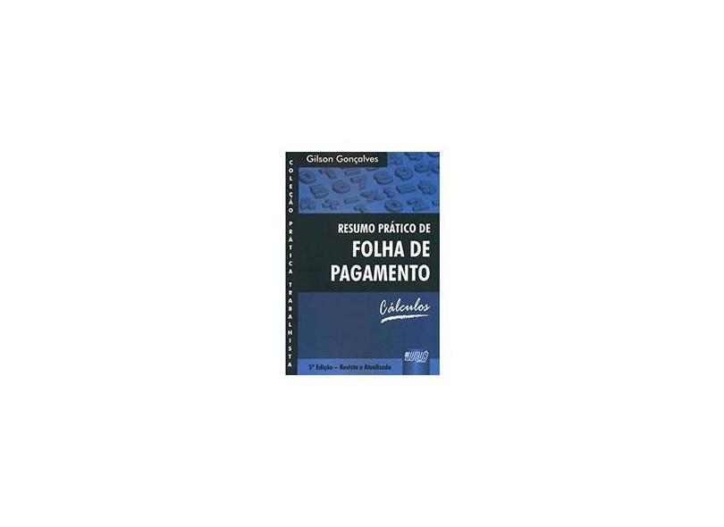 Resumo Prático de Folha de Pagamento - Col. Prática Trabalhista - 2ª Ed. 2009 - Goncalves, Gilson - 9788536225937