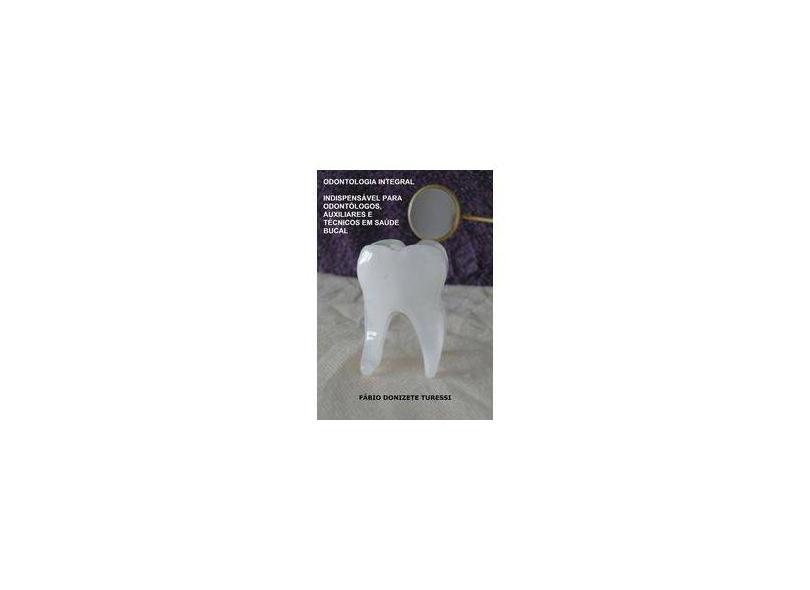 Odontologia Integral - Fábio Donizete Turessi - 9788591164011