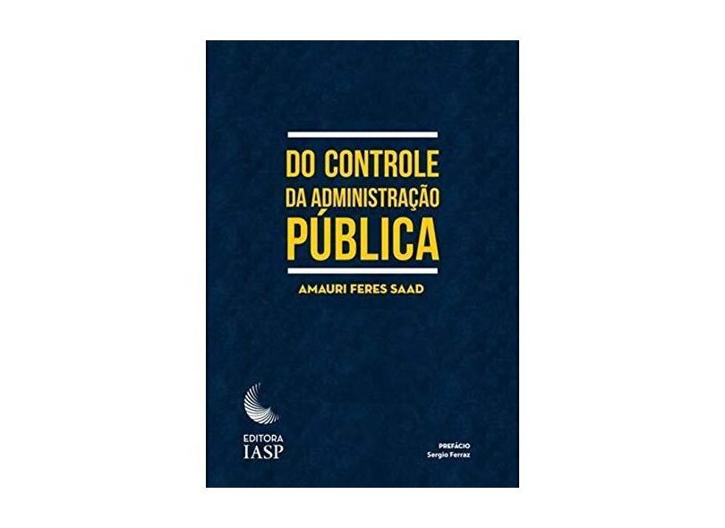"""Do Controle Da Administração Pública - """"saad, Amauri Feres"""" - 9788569419198"""