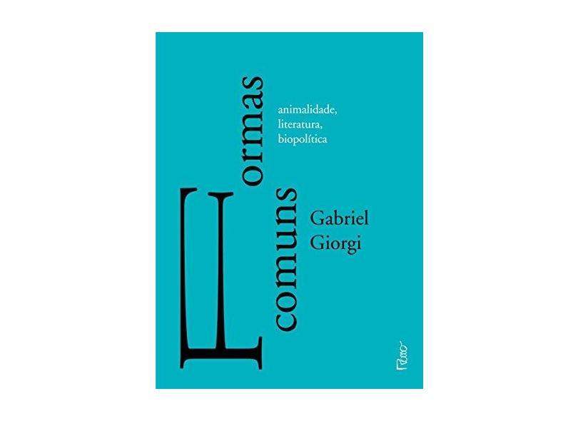 Formas Comuns - Animalidade, Literatura, Biopolítica - Giorgi, Gabriel - 9788532530141