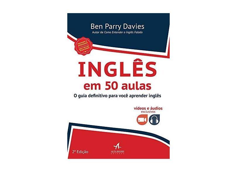 Inglês Em 50 Aulas - O Guia Definitivo Para Você Aprender Inglês - 2ª Ed. 2018 - Davies, Ben Parry - 9788550802824