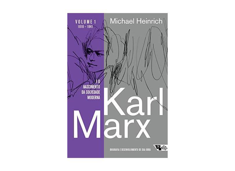 Karl Marx e o Nascimento da Sociedade Moderna. Biografia e Desenvolvimento de Sua Obra - Michael Heinrich - 9788575596289