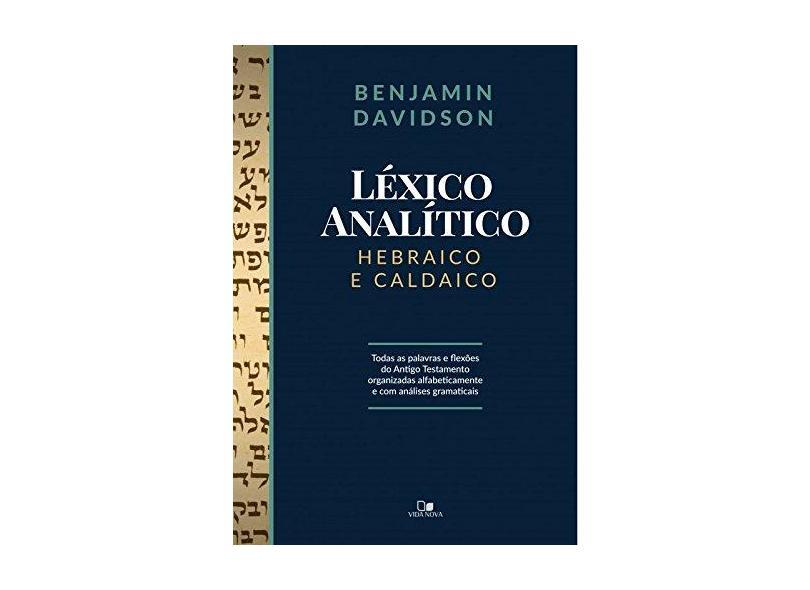 Léxico Analítico Hebraico e Caldaico. Todas as Palavras e Flexões do at Organizadas Alfabeticamente e com Análises Gramaticais - Benjamin Davidson - 9788527508063