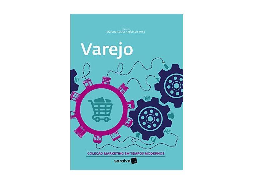 Varejo - Col. Marketing Em Tempos Modernos - Jefferson Mola E Marcos Rocha - 9788553131006