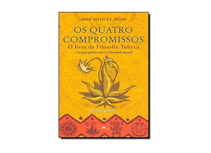 Os Quatro Compromissos - O Livro da Filosofia Tolteca - Ruiz, Don Miguel - 9788576840701