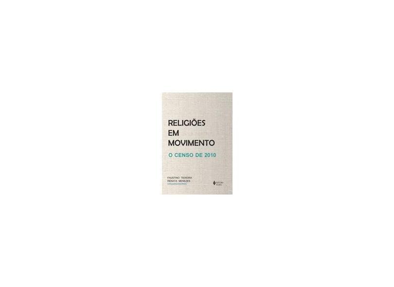 Religiões em Movimento: O Censo de 2010 - Renata Menezes, Faustino Teixeira - 9788532646965