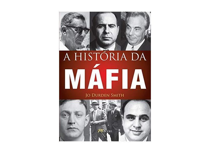 A História da Máfia - Smith, Jo Durden - 9788576802396