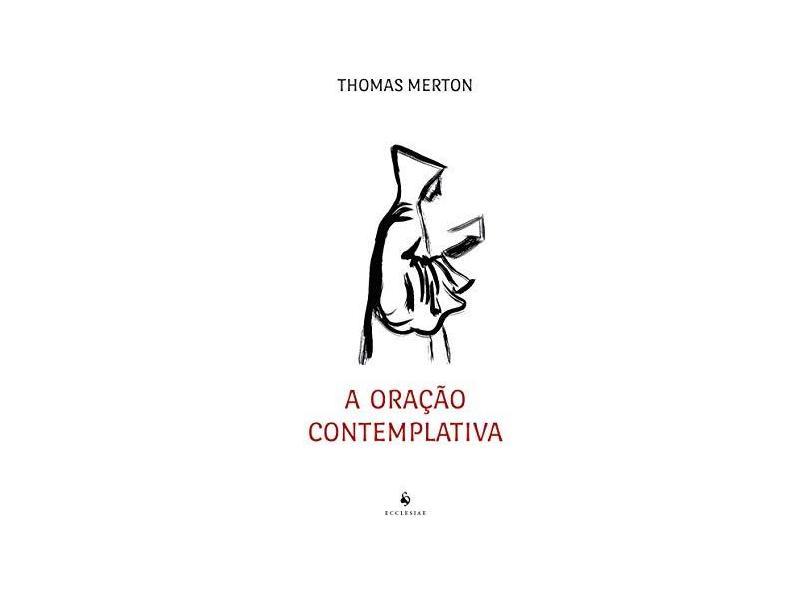 A Oração Contemplativa - Thomas Merton - 9788584911080