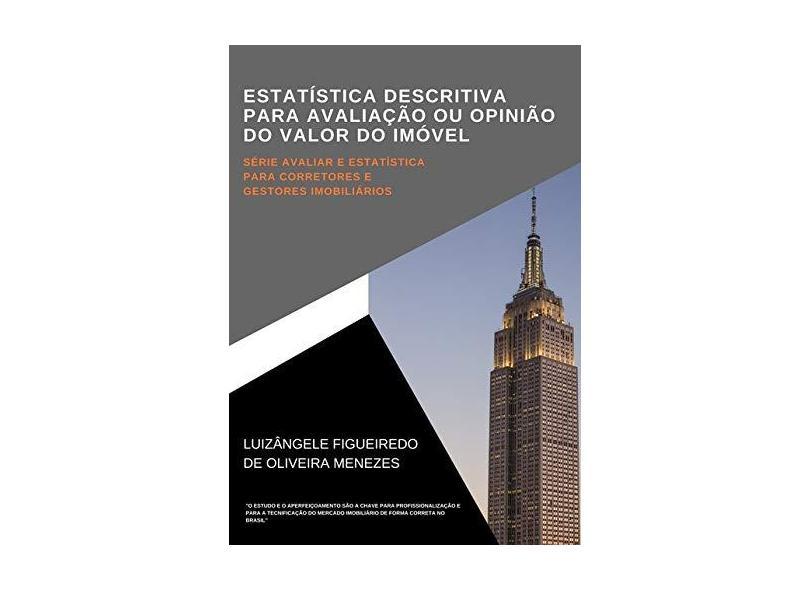 Estatística Descritiva Para Avaliação ou Opinião do Valor do Imóvel - Luizângele Figueiredo De Oliveira Menezes - 9788545513704
