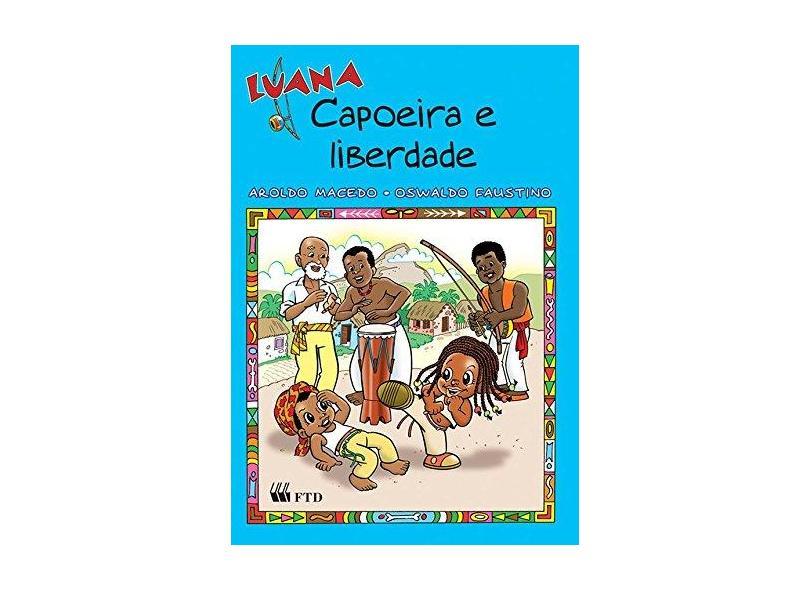 Luana - Capoeira e Liberdade - Col. As Aventuras de Luana - Faustino, Oswaldo - 9788532261830