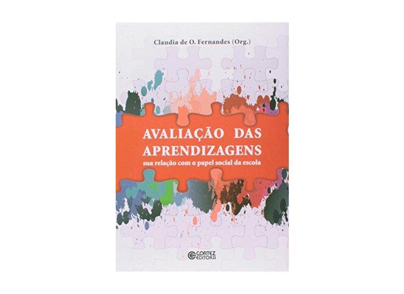 Avaliação Das Aprendizagens - Sua Relação Com o Papel Social da Escola - De Oliveira Fernandes, Claudia - 9788524922756