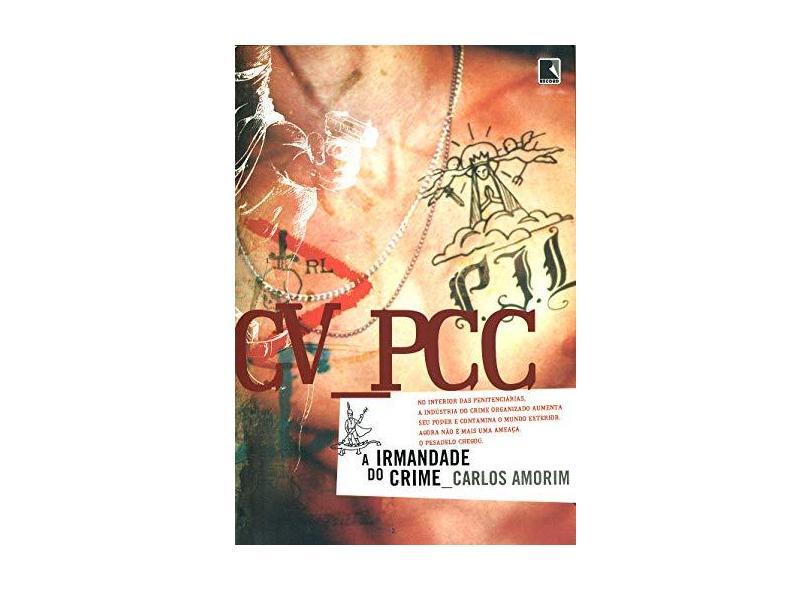 Cv Pcc - A Irmandade do Crime - Amorim, Carlos - 9788501058256