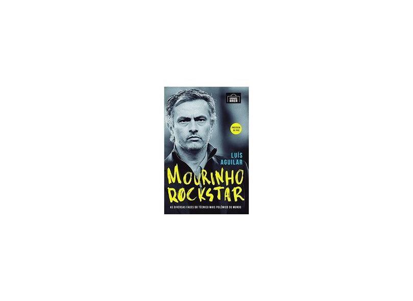 Mourinho Rockstar - As Diversas Faces do Técnico Mais Polêmico do Mundo - Aguilar, Luís - 9788569214021