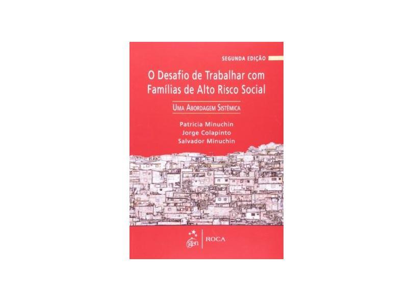 O Desafio De Trabalhar Com Famílias De Alto Risco Social: Uma Abordagem Sistêmica - Patricia Minuchin, Jorge Colapinto, Salvador Minuchin - 9788572418003