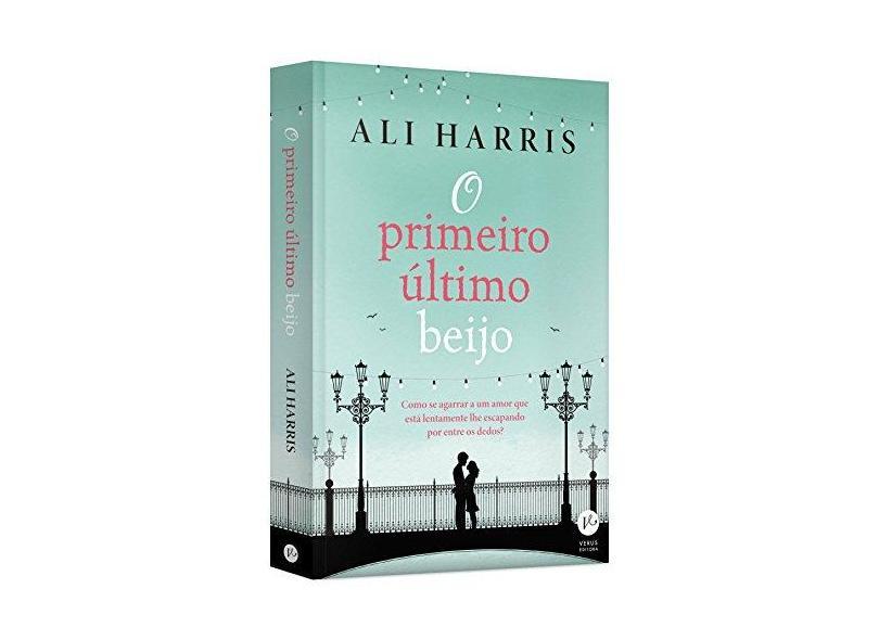 O Primeiro Último Beijo - Harris, Ali - 9788576864479