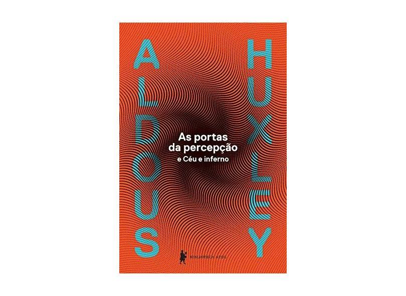 As Portas da Percepção e Céu e Inferno - Huxley, Aldous - 9788525060211