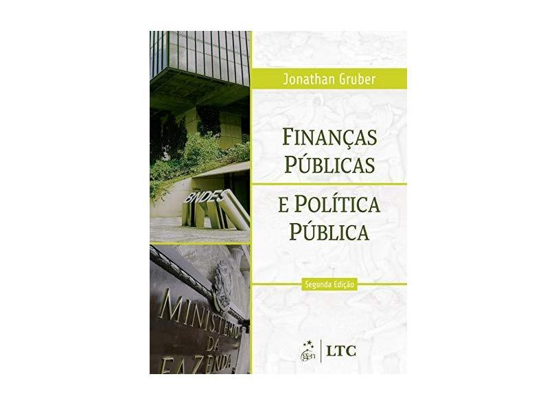Finanças Públicas e Política Pública - 2ª Ed. - Gruber, Jonathan - 9788521616481