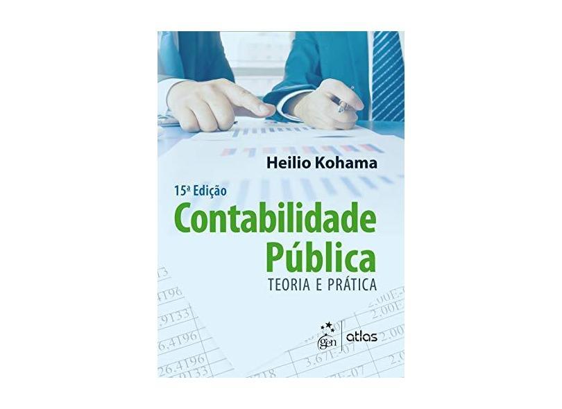 Contabilidade Pública - Teoria e Prática - 15ª Ed. 2016 - Kohama, Heilio - 9788597006315