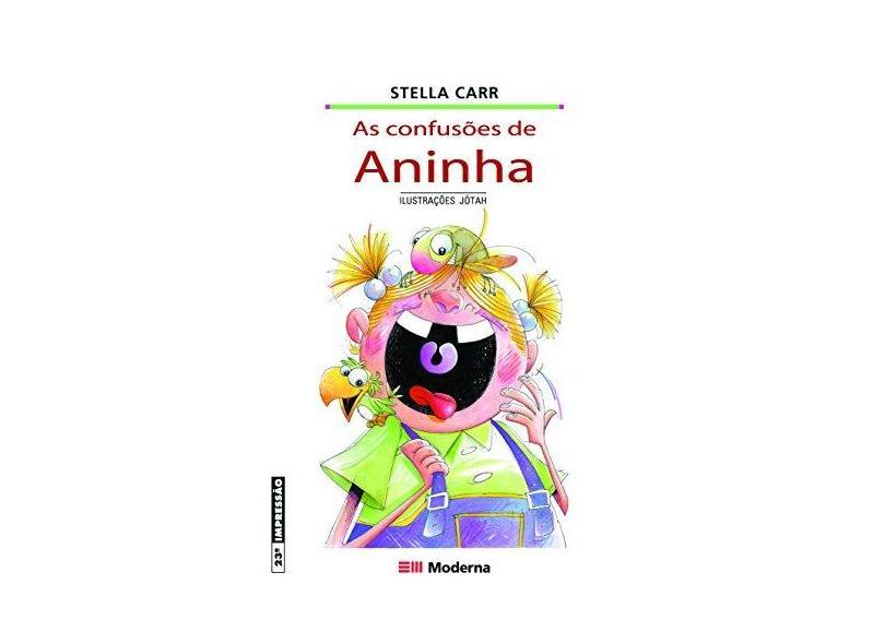 As Confusões de Aninha - Col. Girassol - 3ª Edição - Carr, Stella - 9788516041304