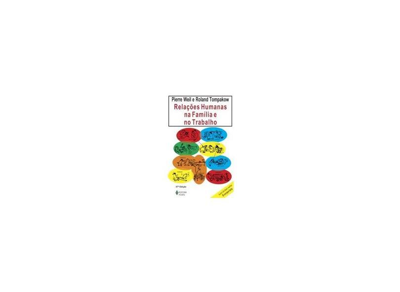 Relações Humanas na Família e no Trabalho - 54ª Ed. 2008 - Weil, Pierre - 9788532602527